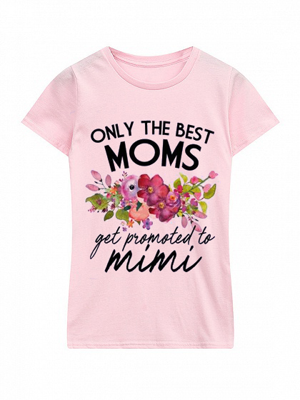 Only the Best Moms Get Promoted to Mimi Tshirts