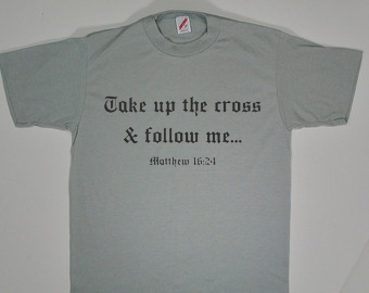 Take Up The Cross & Follow Me Tshirts