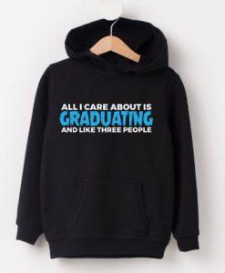 All I care about is Graduating HOODIE
