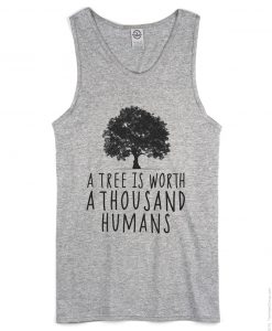 A tree is worth 1000 humans organic grey tank top