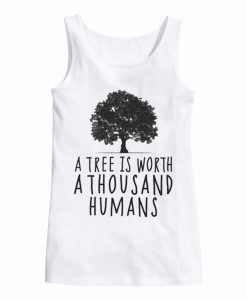 A tree is worth 1000 humans organic white tank top