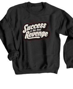 Success is The Best Revenge Black Sweatshirts