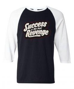 Success is The Best Revenge Black White Raglan T shirts